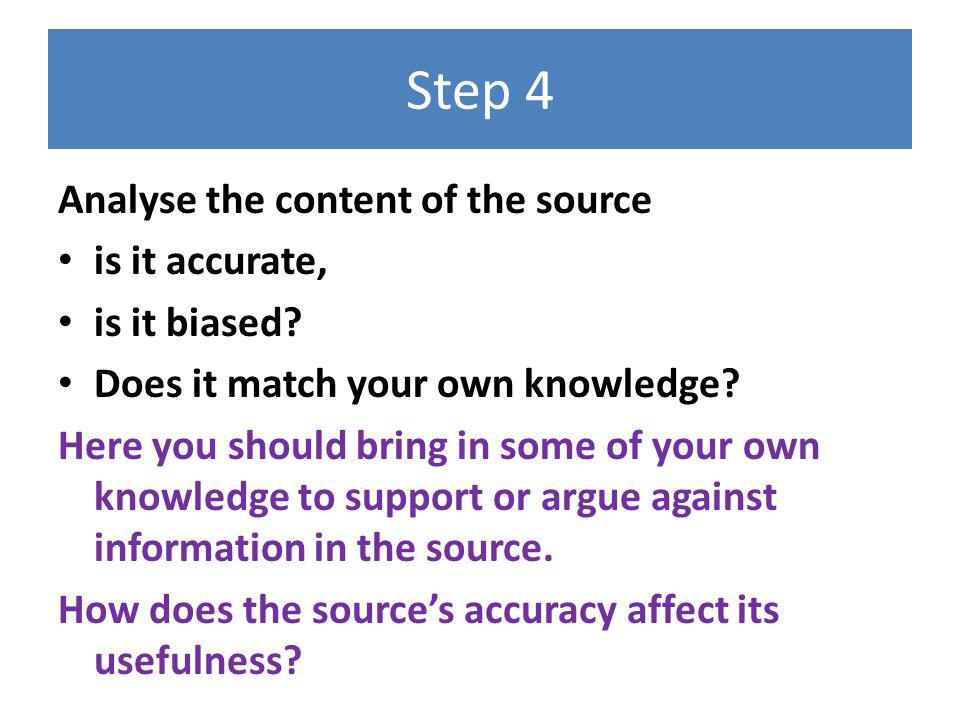Step 4 Analyse the content of the source is it accurate, is it biased.
