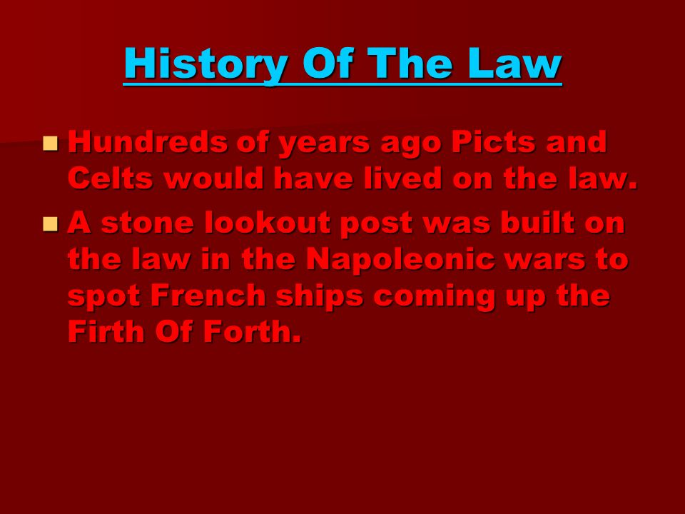 History Of The Law Hundreds of years ago Picts and Celts would have lived on the law.