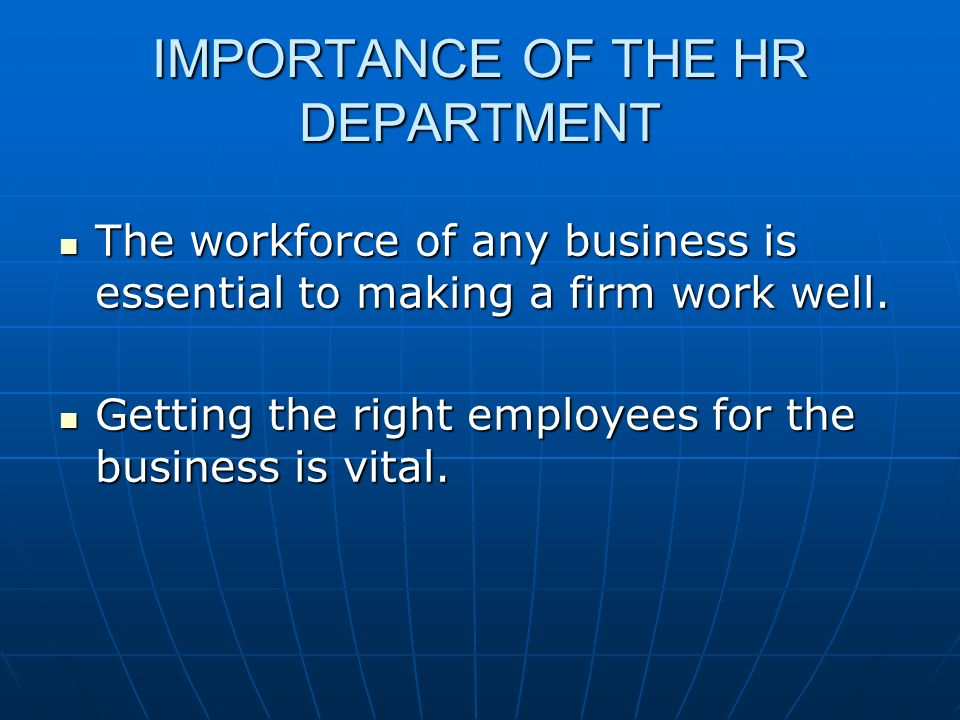 IMPORTANCE OF THE HR DEPARTMENT The workforce of any business is essential to making a firm work well.