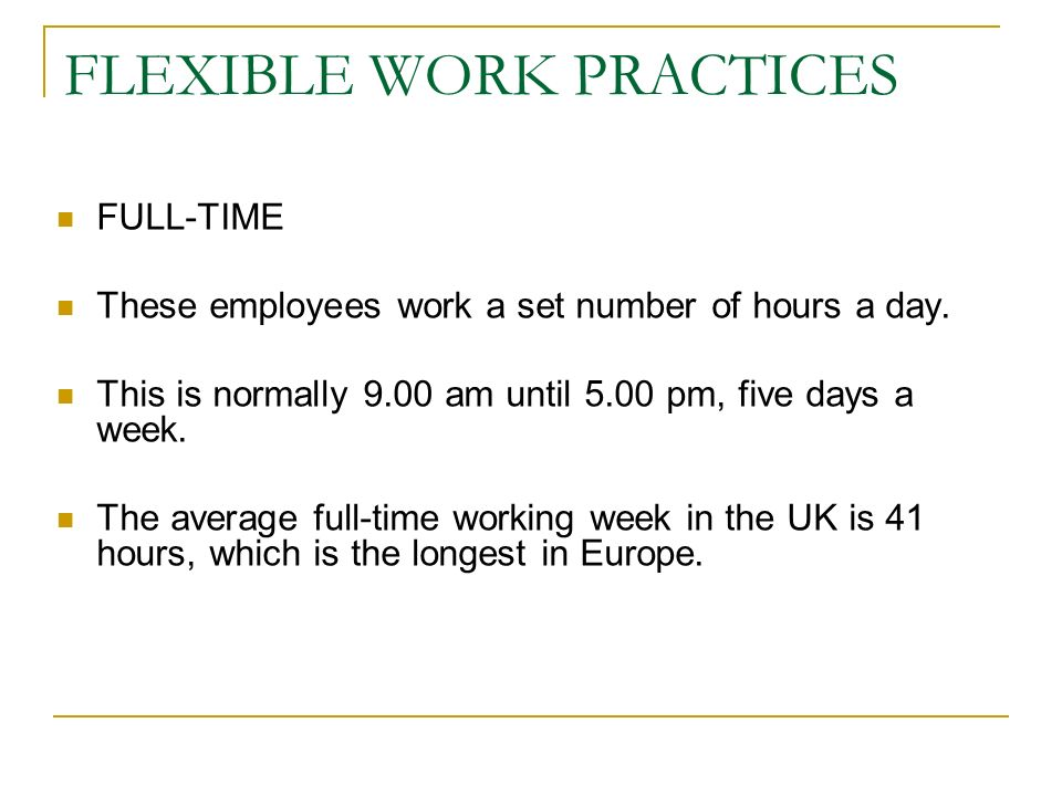 FLEXIBLE WORK PRACTICES FULL-TIME These employees work a set number of hours a day.