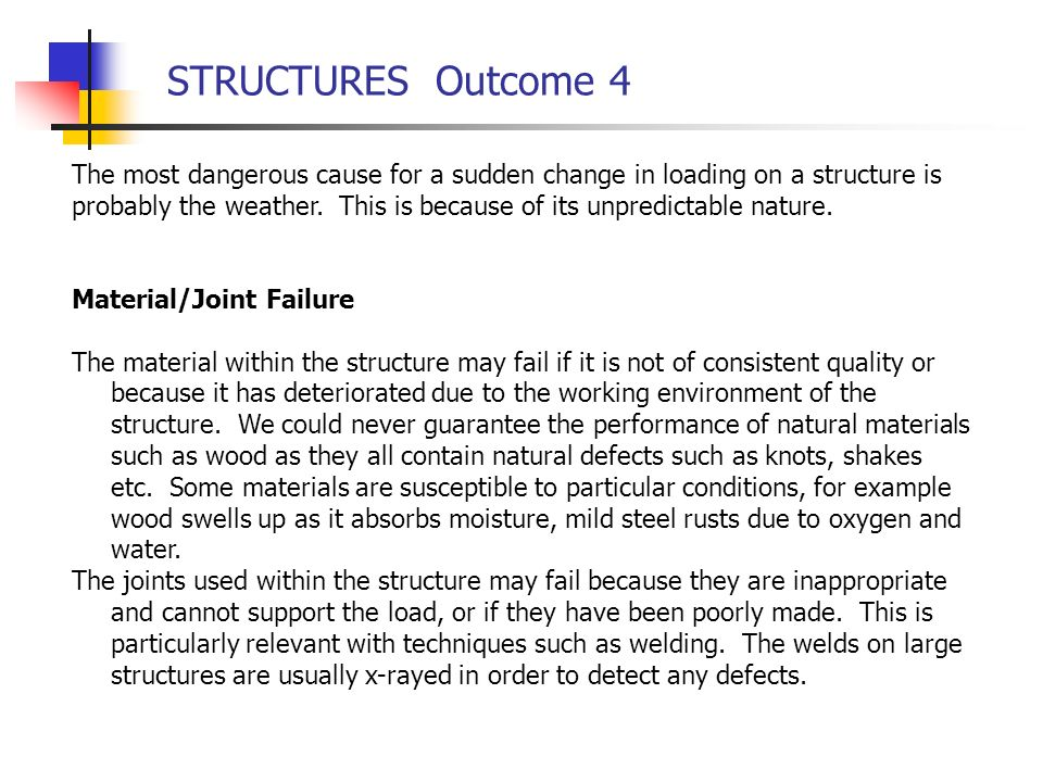 STRUCTURES Outcome 4 The most dangerous cause for a sudden change in loading on a structure is probably the weather. This is because of its unpredicta