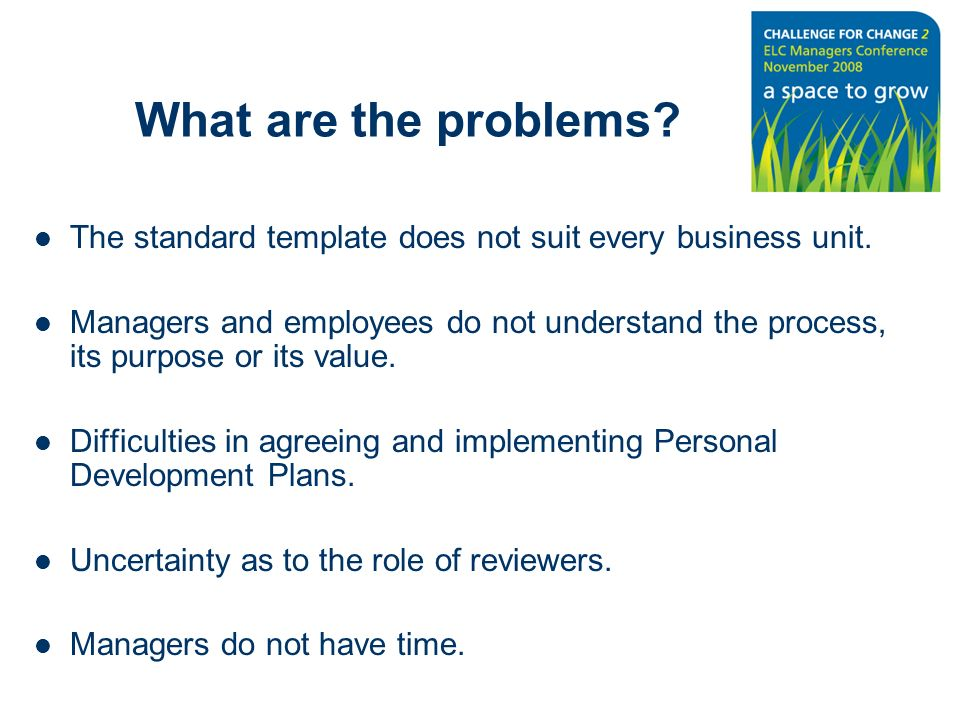 What are the problems. The standard template does not suit every business unit.
