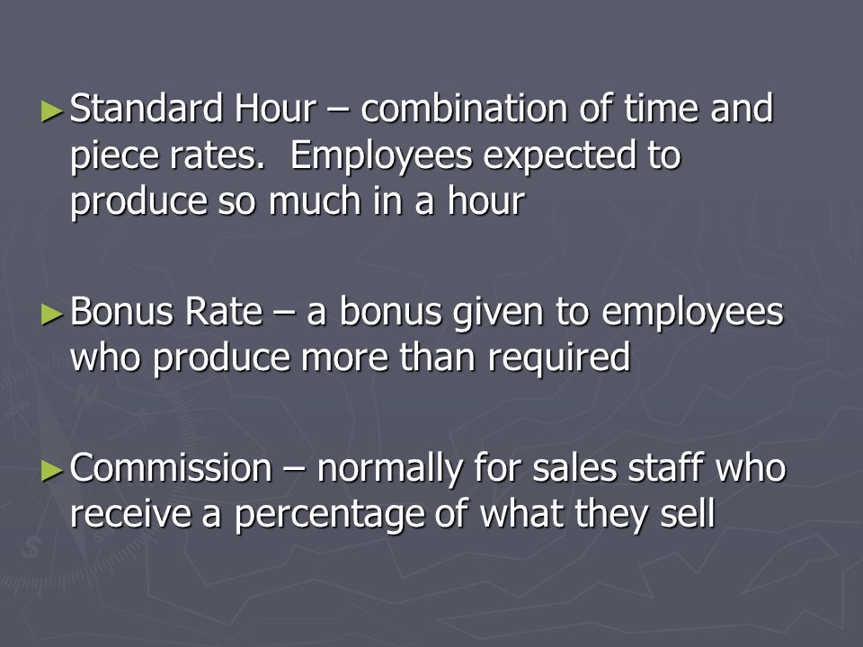 Standard Hour – combination of time and piece rates. Employees expected to produce so much in a hour Standard Hour – combination of time and piece rat