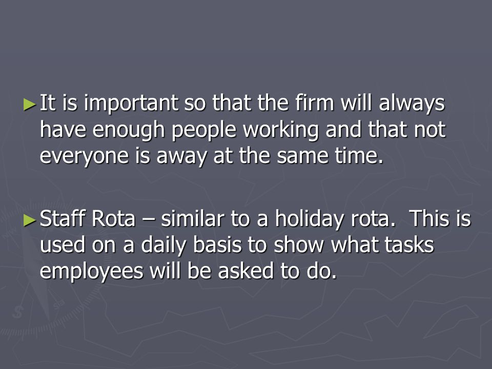 It is important so that the firm will always have enough people working and that not everyone is away at the same time. It is important so that the fi
