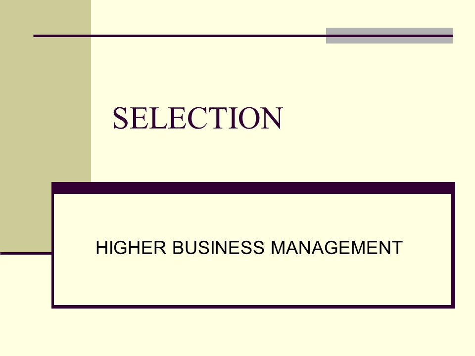 SELECTION HIGHER BUSINESS MANAGEMENT