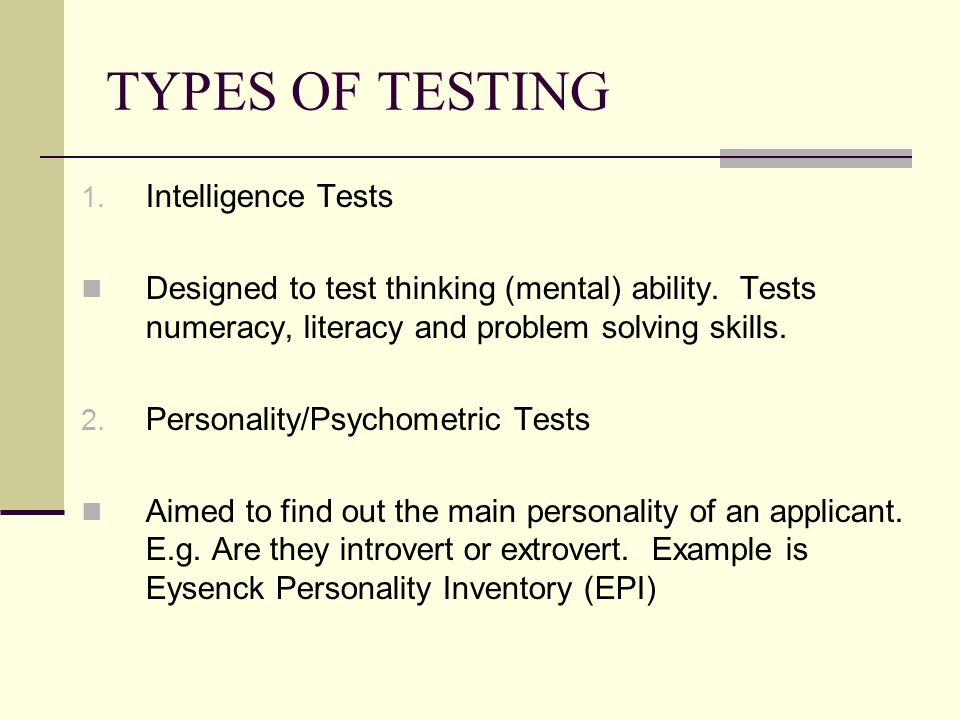TYPES OF TESTING 1.Intelligence Tests Designed to test thinking (mental) ability.