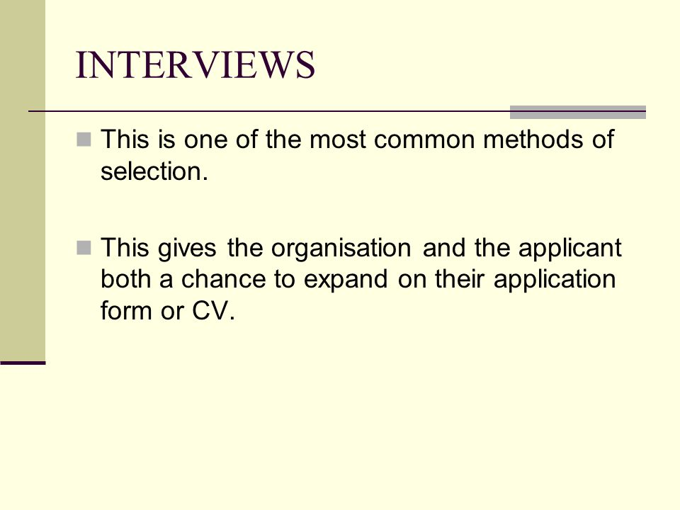INTERVIEWS This is one of the most common methods of selection.