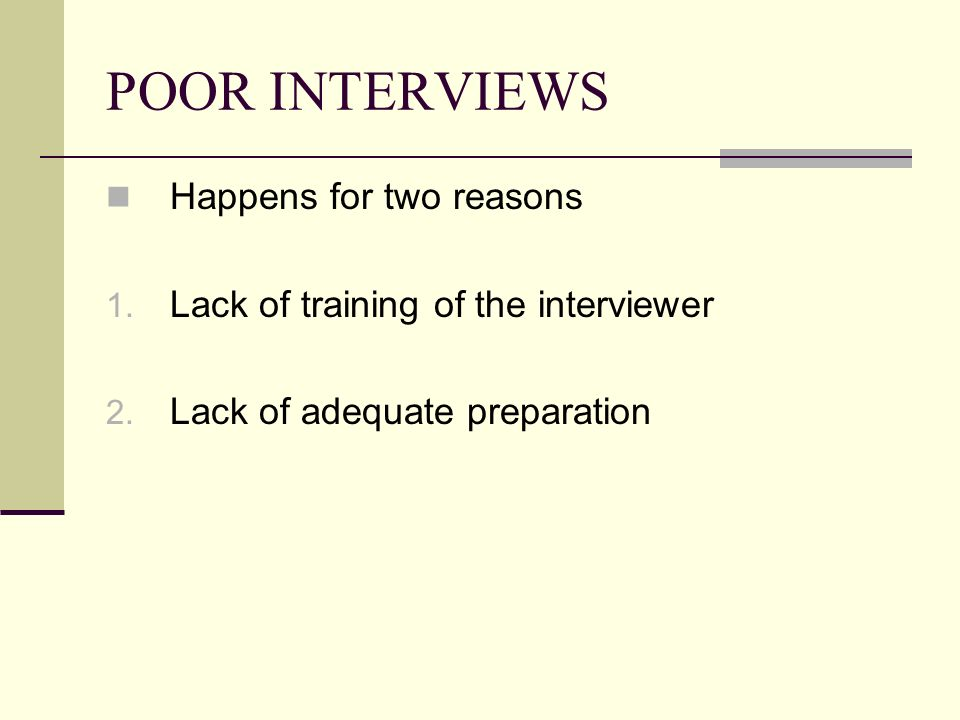 POOR INTERVIEWS Happens for two reasons 1.Lack of training of the interviewer 2.
