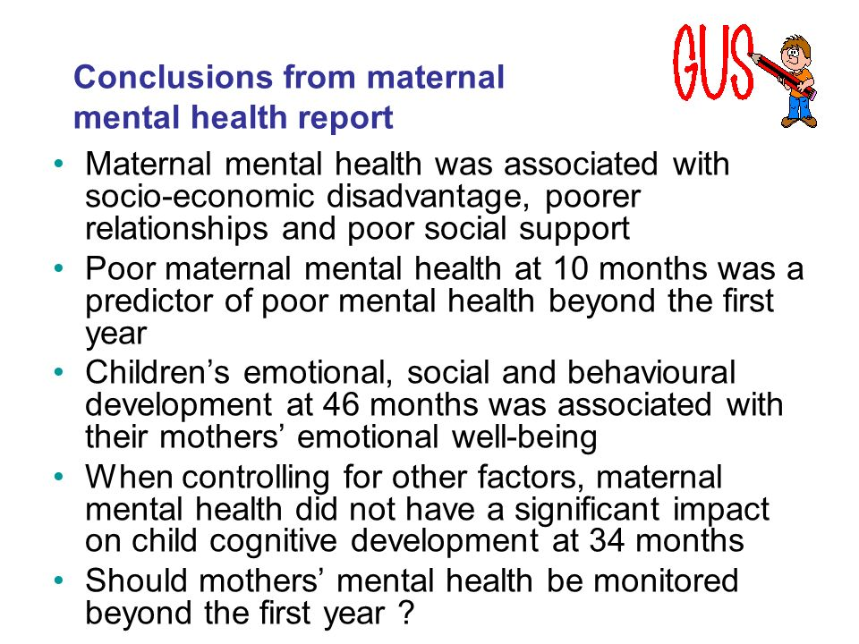 Maternal mental health was associated with socio-economic disadvantage, poorer relationships and poor social support Poor maternal mental health at 10