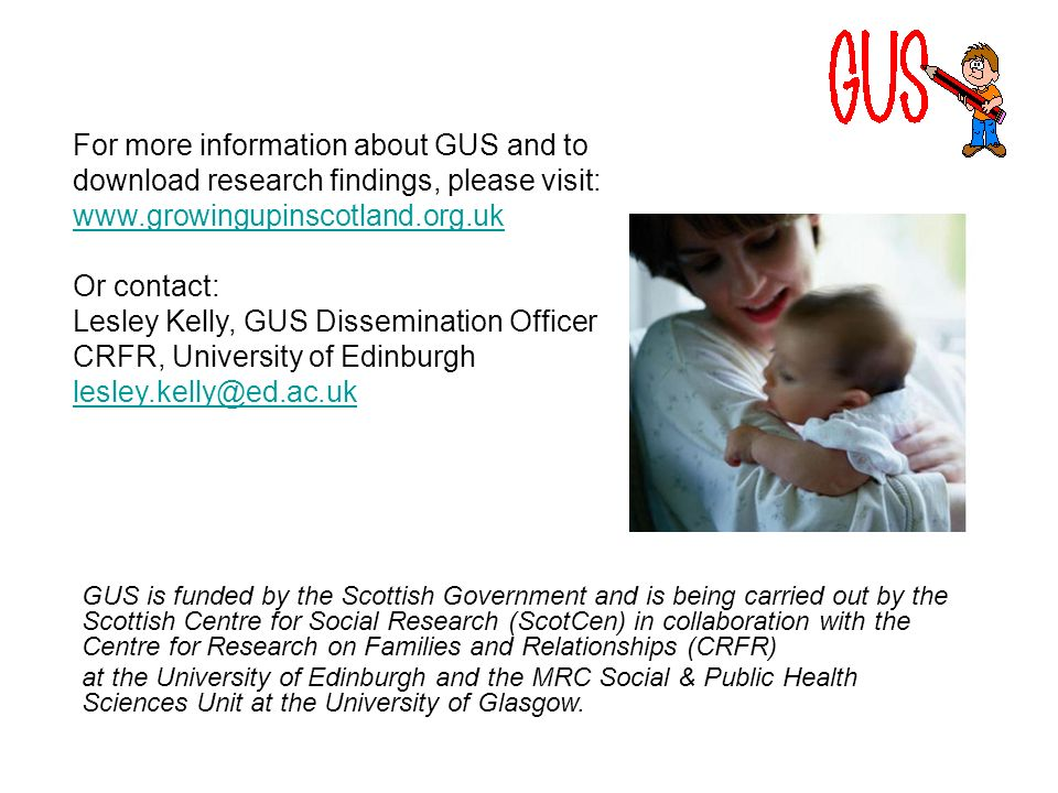 GUS is funded by the Scottish Government and is being carried out by the Scottish Centre for Social Research (ScotCen) in collaboration with the Centr
