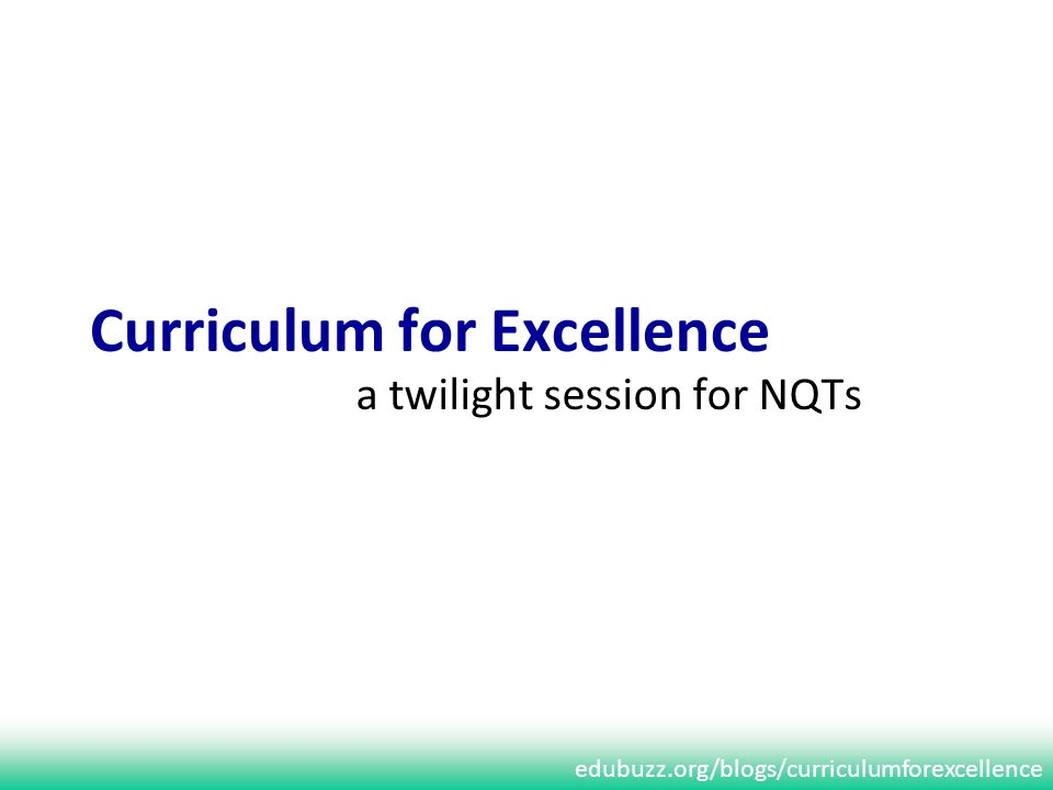 edubuzz.org/blogs/curriculumforexcellence Curriculum for Excellence a twilight session for NQTs