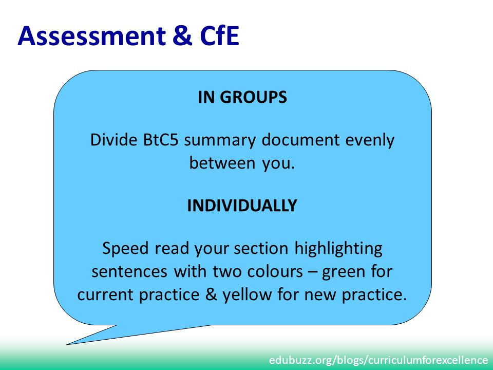 edubuzz.org/blogs/curriculumforexcellence Assessment & CfE IN GROUPS Divide BtC5 summary document evenly between you. INDIVIDUALLY Speed read your sec