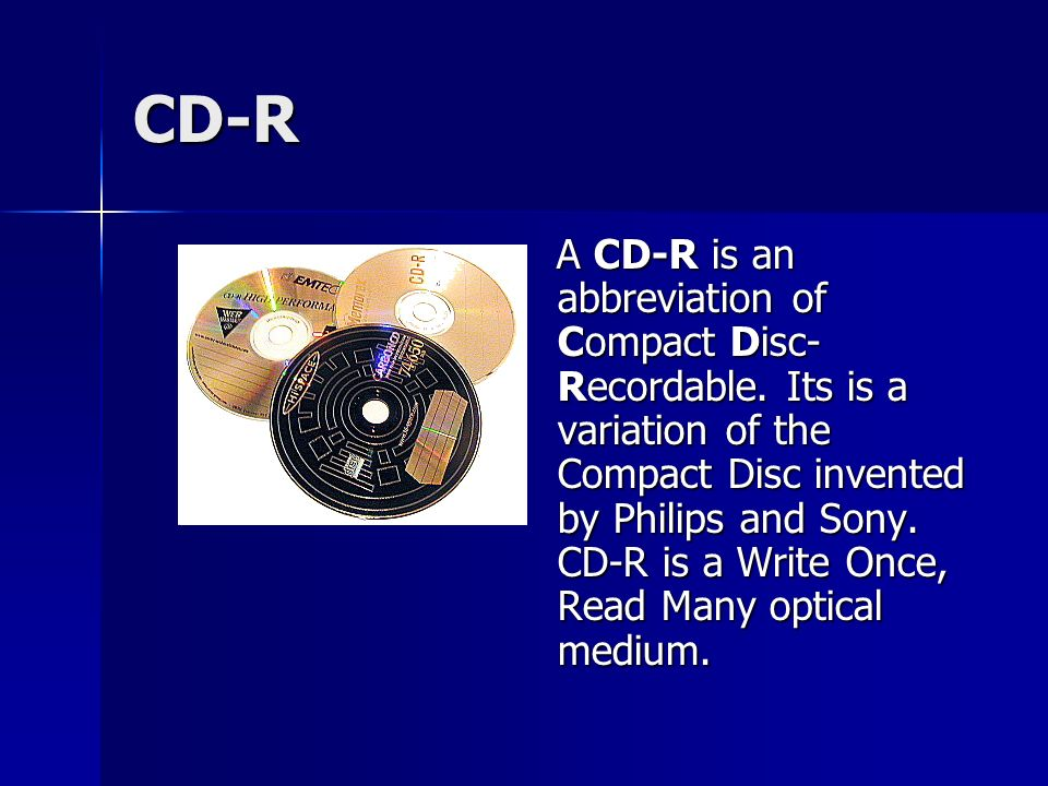 CD-R A CD-R is an abbreviation of Compact Disc- Recordable.