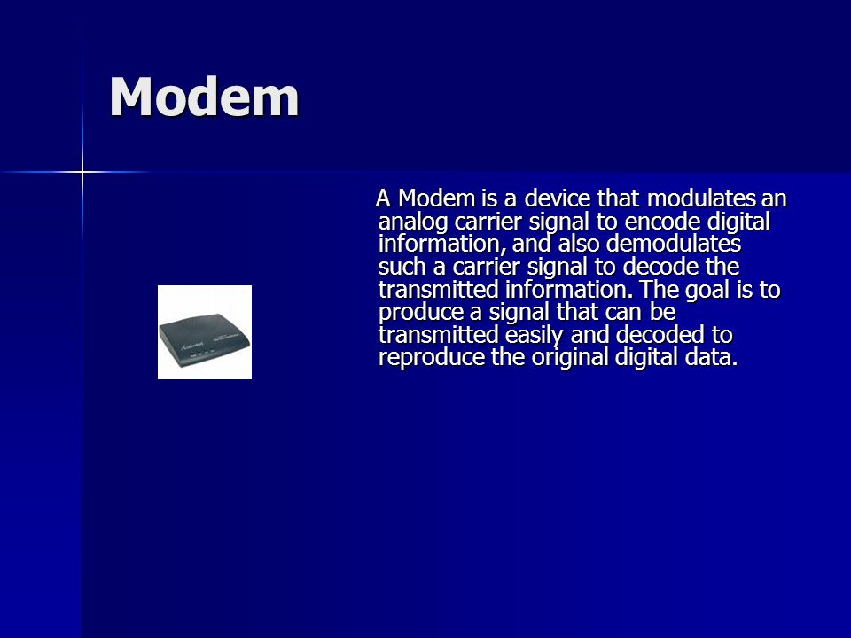 Modem A Modem is a device that modulates an analog carrier signal to encode digital information, and also demodulates such a carrier signal to decode the transmitted information.