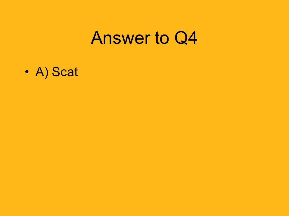Answer to Q4 A) Scat