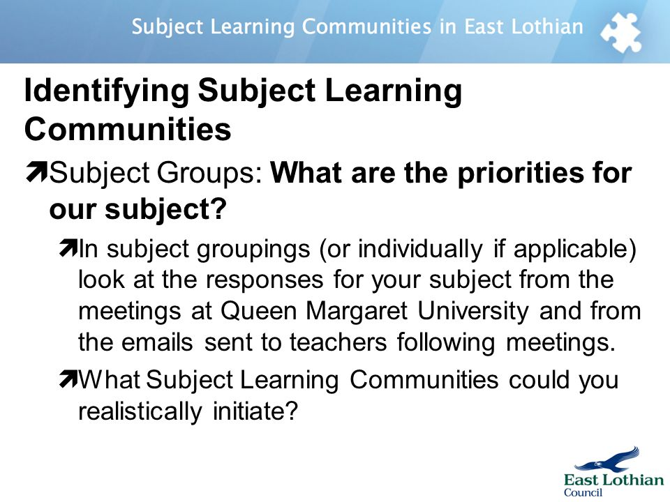 Identifying Subject Learning Communities Subject Groups: What are the priorities for our subject.