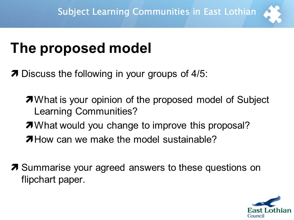 The proposed model Discuss the following in your groups of 4/5: What is your opinion of the proposed model of Subject Learning Communities.