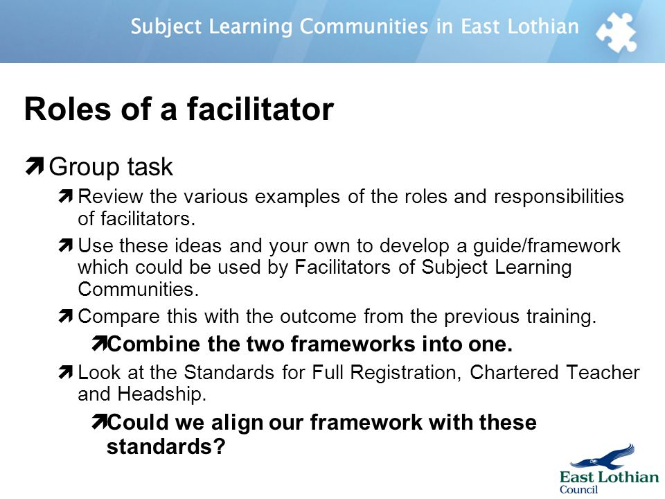 Roles of a facilitator Group task Review the various examples of the roles and responsibilities of facilitators.