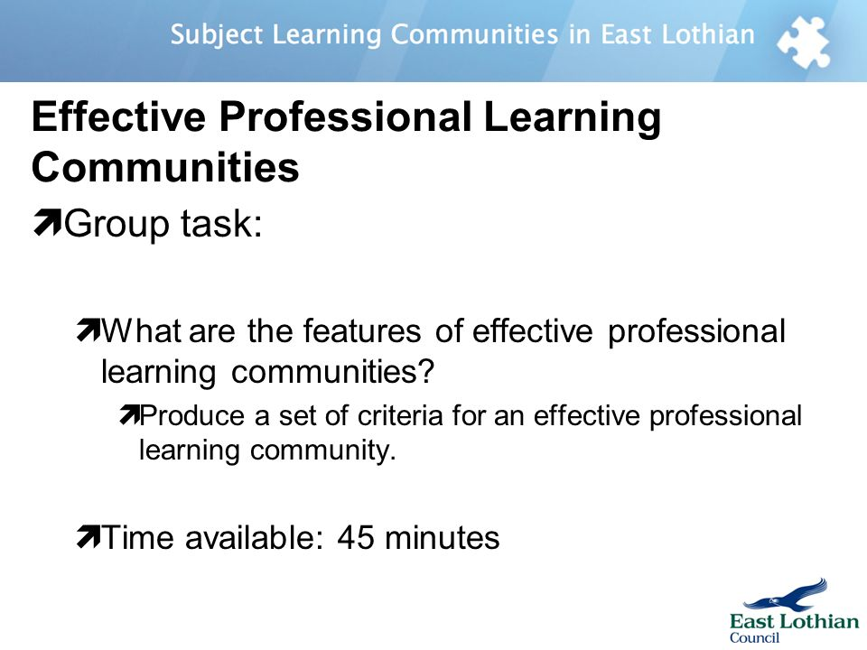 Effective Professional Learning Communities Group task: What are the features of effective professional learning communities.
