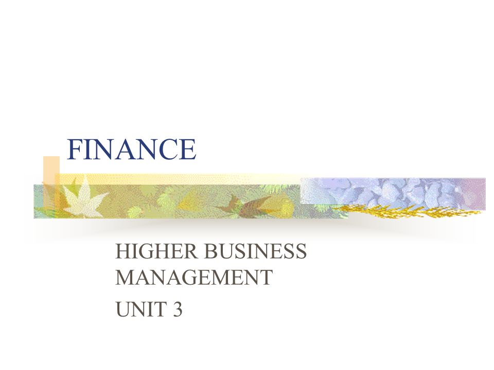 FINANCE HIGHER BUSINESS MANAGEMENT UNIT 3