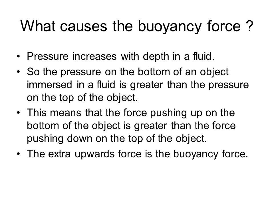 What causes the buoyancy force .Pressure increases with depth in a fluid.