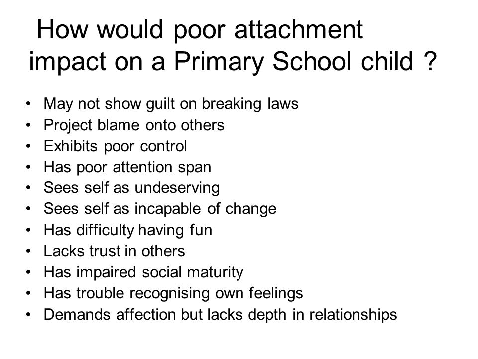 How would poor attachment impact on a Primary School child .