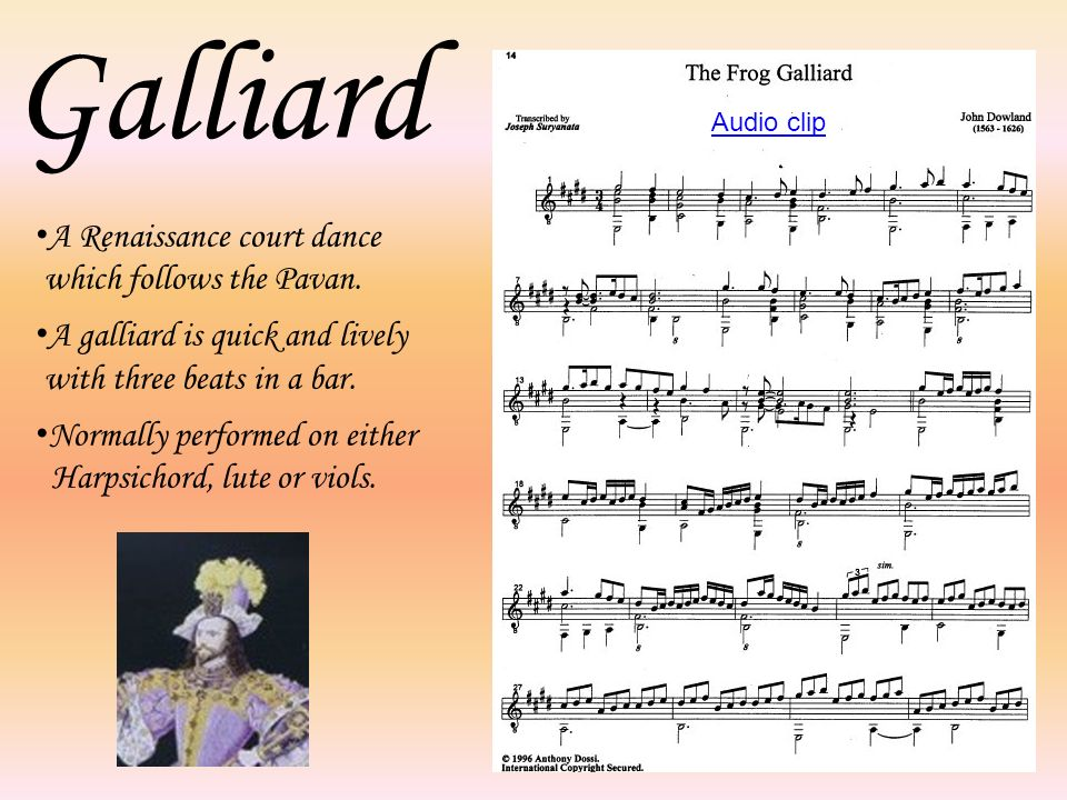 Galliard A Renaissance court dance which follows the Pavan. A galliard is quick and lively with three beats in a bar. Normally performed on either Har