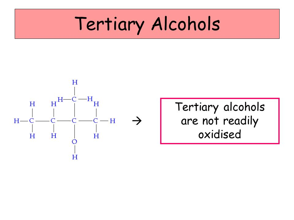 Tertiary Alcohols Tertiary alcohols are not readily oxidised