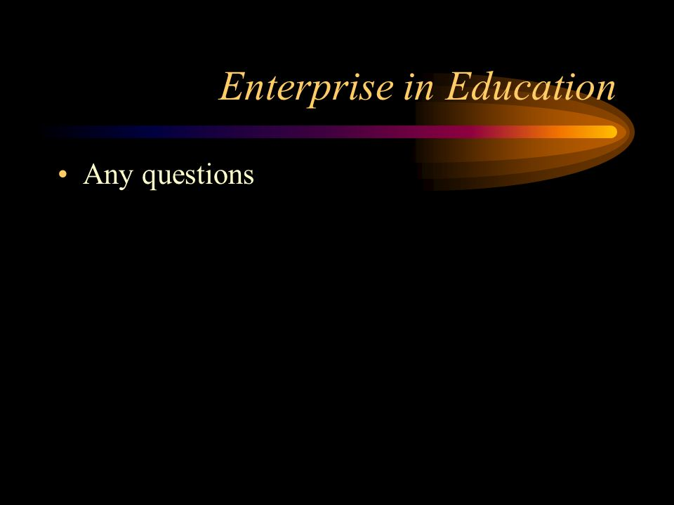 Enterprise in Education Any questions