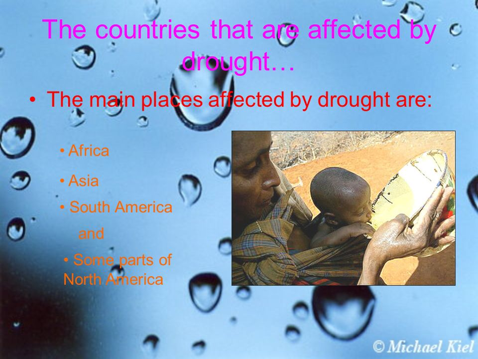 The countries that are affected by drought… The main places affected by drought are: Africa Asia South America and Some parts of North America