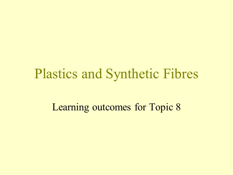 Plastics and Synthetic Fibres Learning outcomes for Topic 8