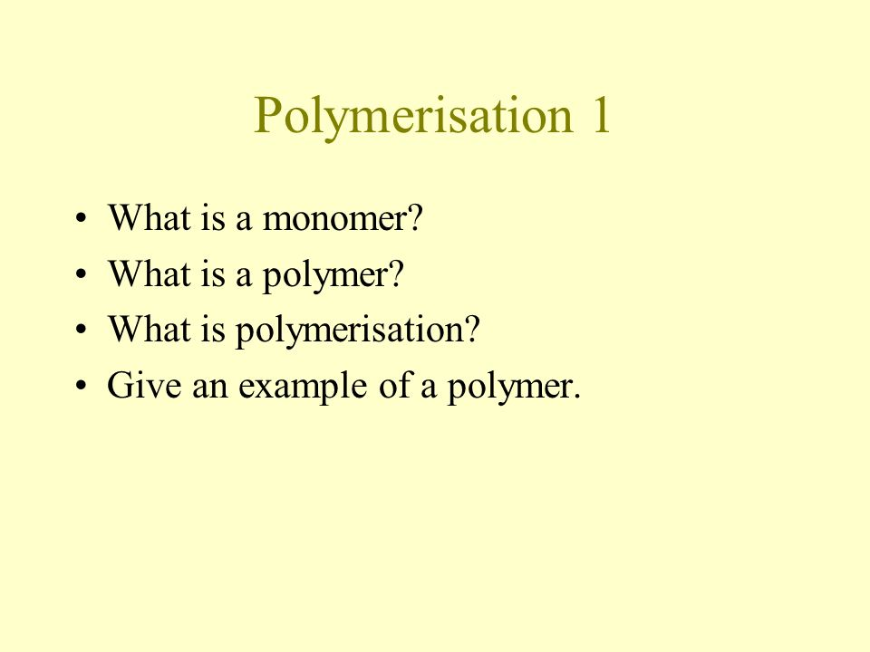 Polymerisation 1 What is a monomer. What is a polymer.
