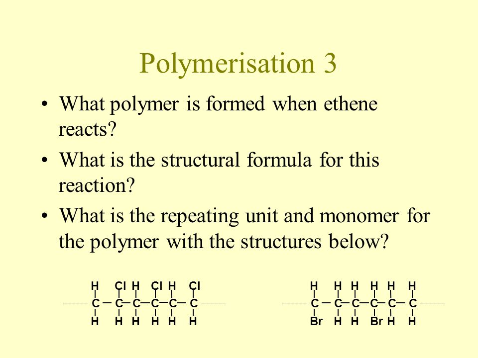 Polymerisation 3 What polymer is formed when ethene reacts.