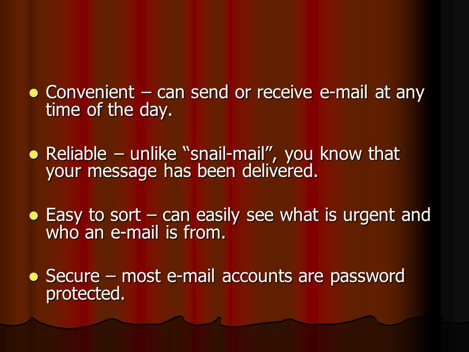 Convenient – can send or receive  at any time of the day.