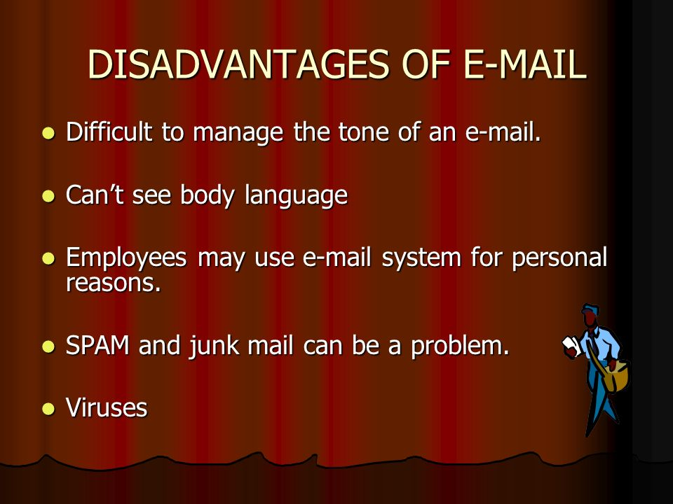 DISADVANTAGES OF E-MAIL Difficult to manage the tone of an e-mail.