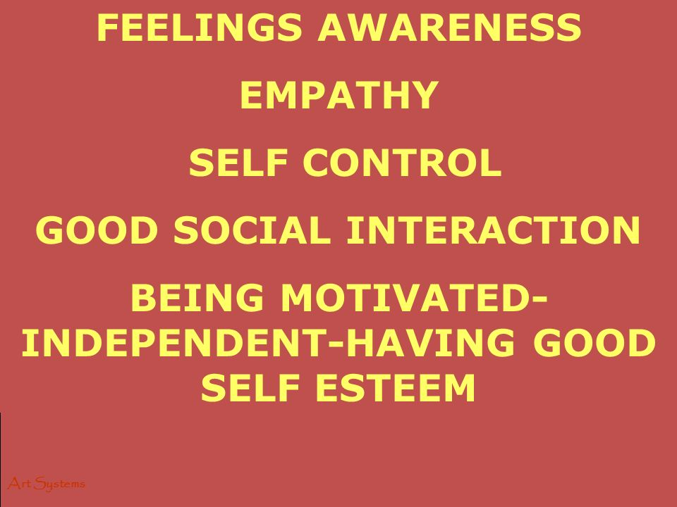Art Systems FEELINGS AWARENESS EMPATHY SELF CONTROL GOOD SOCIAL INTERACTION BEING MOTIVATED- INDEPENDENT-HAVING GOOD SELF ESTEEM