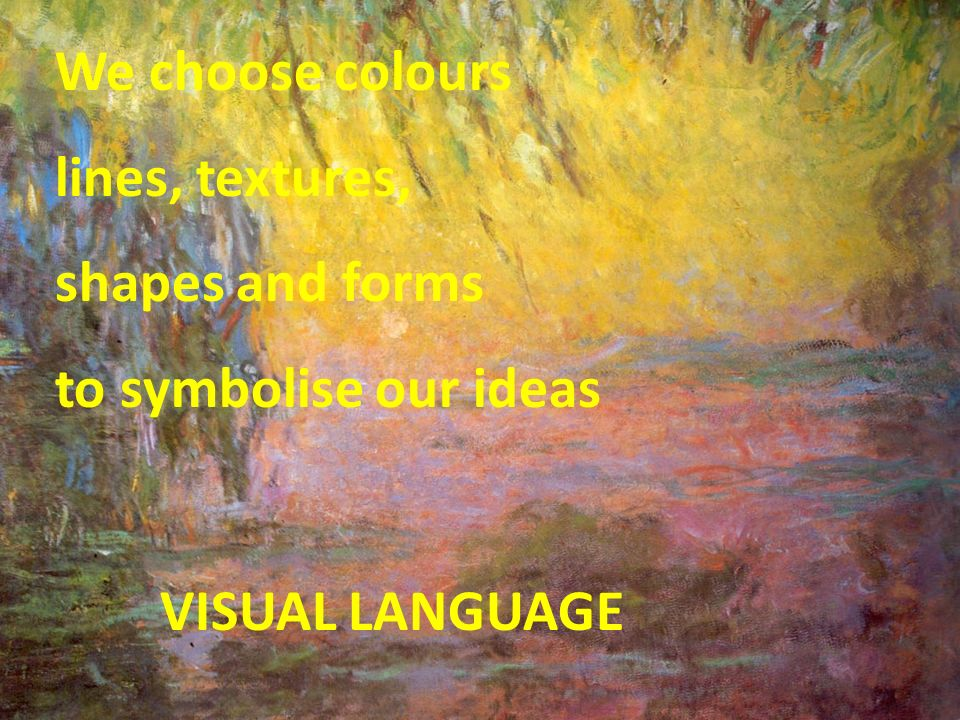 Art Systems We choose colours lines, textures, shapes and forms to symbolise our ideas VISUAL LANGUAGE