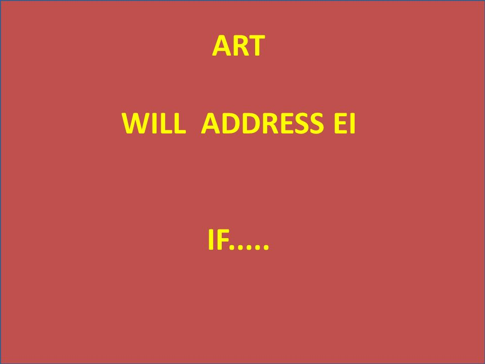 ART WILL ADDRESS EI IF.....