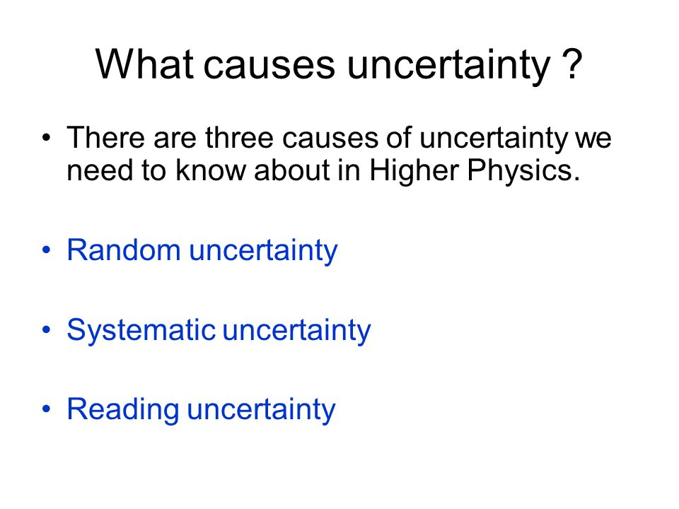 What causes uncertainty .