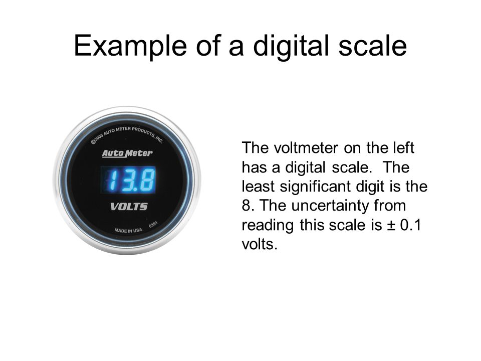 Example of a digital scale The voltmeter on the left has a digital scale.