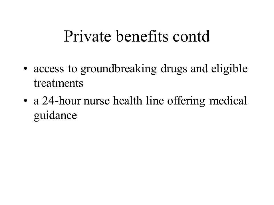 Private benefits contd access to groundbreaking drugs and eligible treatments a 24-hour nurse health line offering medical guidance