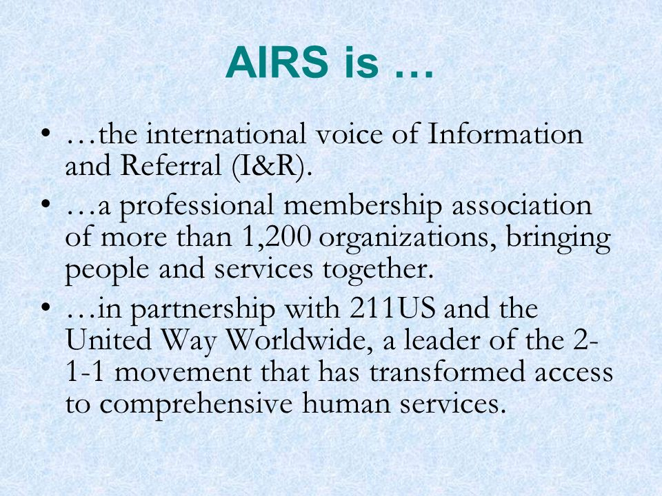 AIRS is … …the international voice of Information and Referral (I&R).