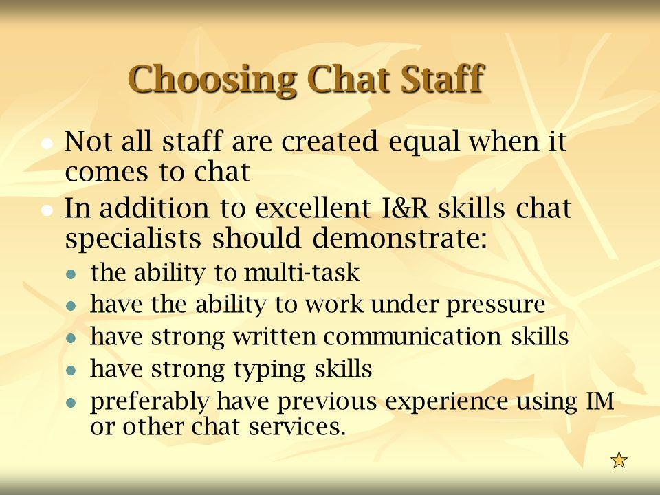 Choosing Chat Staff Not all staff are created equal when it comes to chat In addition to excellent I&R skills chat specialists should demonstrate: the