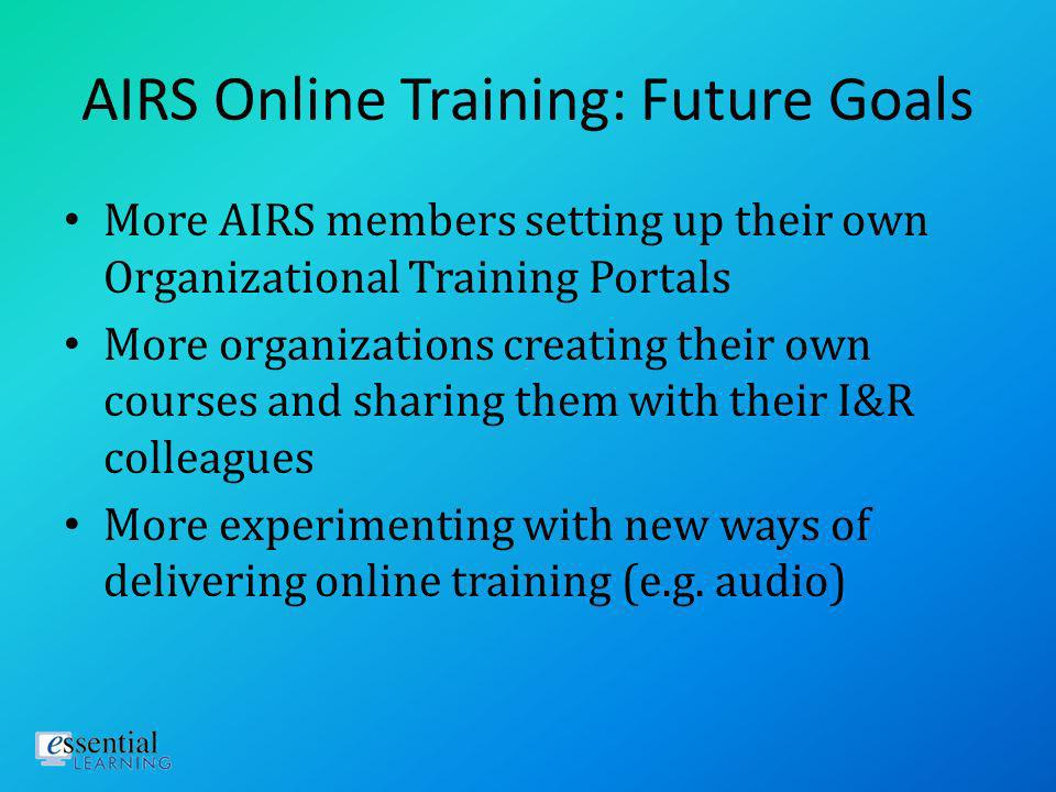 AIRS Online Training AIRS Training Committee Value of access to Essential Learnings existing online catalogue/library Reviewing course evaluations, ov