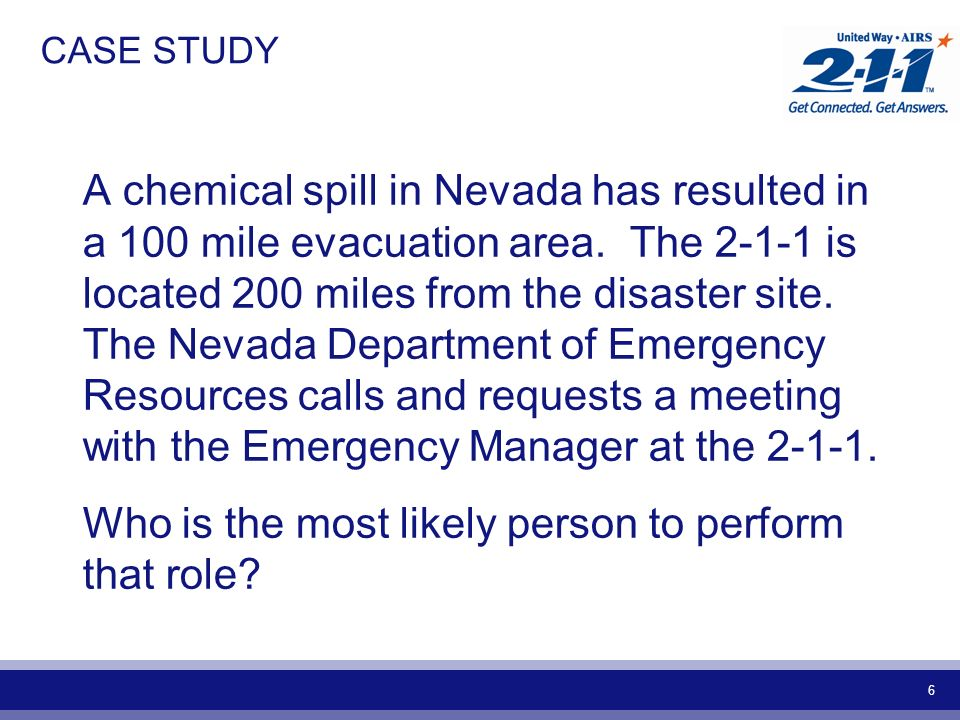 6 CASE STUDY A chemical spill in Nevada has resulted in a 100 mile evacuation area.