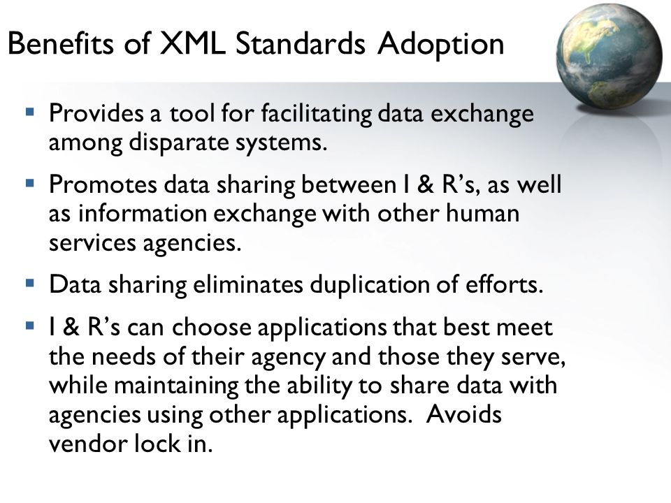 Benefits of XML Standards Adoption Provides a tool for facilitating data exchange among disparate systems.