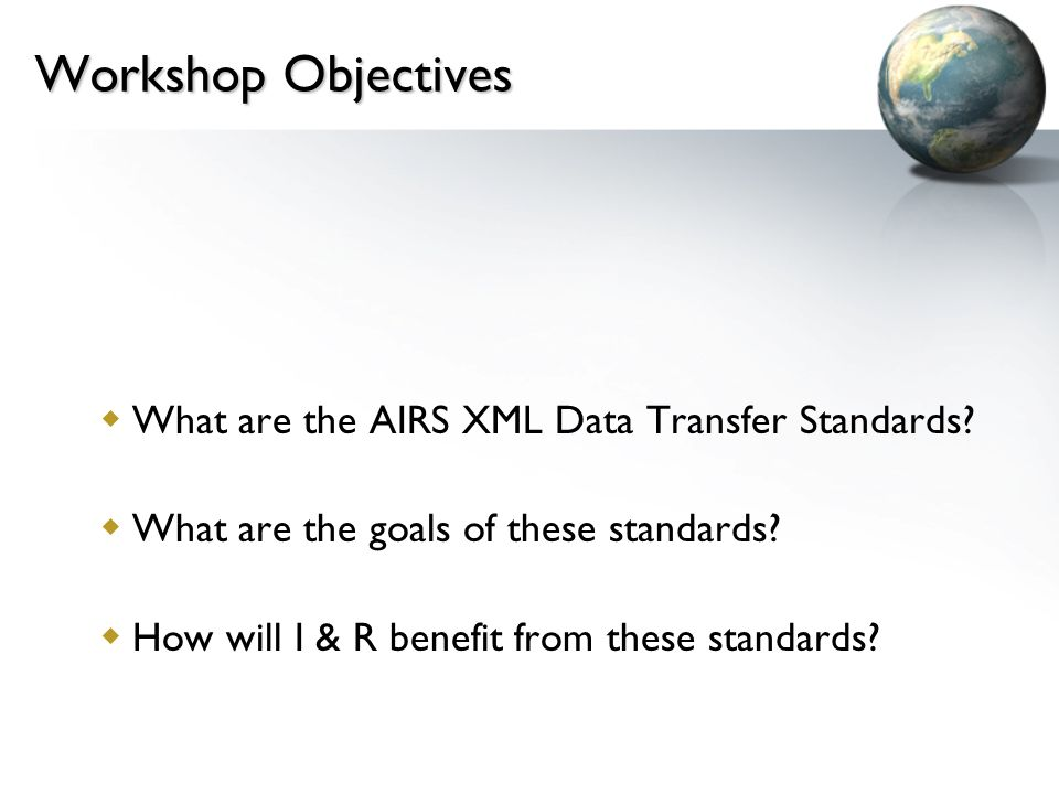 Workshop Objectives What are the AIRS XML Data Transfer Standards.