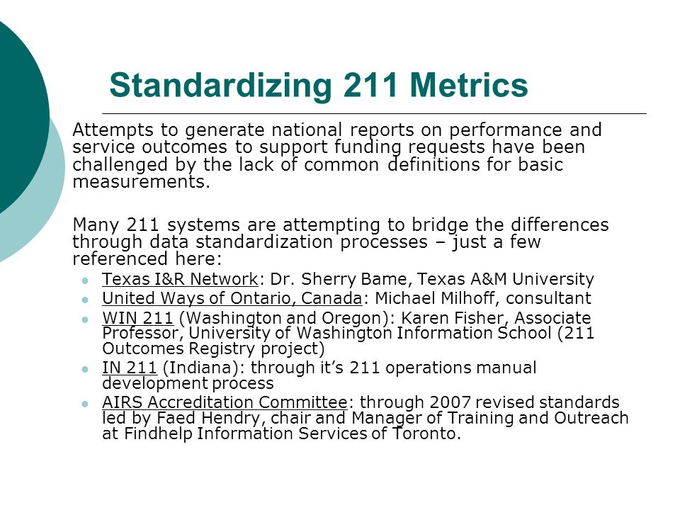 Standardizing 211 Metrics Attempts to generate national reports on performance and service outcomes to support funding requests have been challenged by the lack of common definitions for basic measurements.