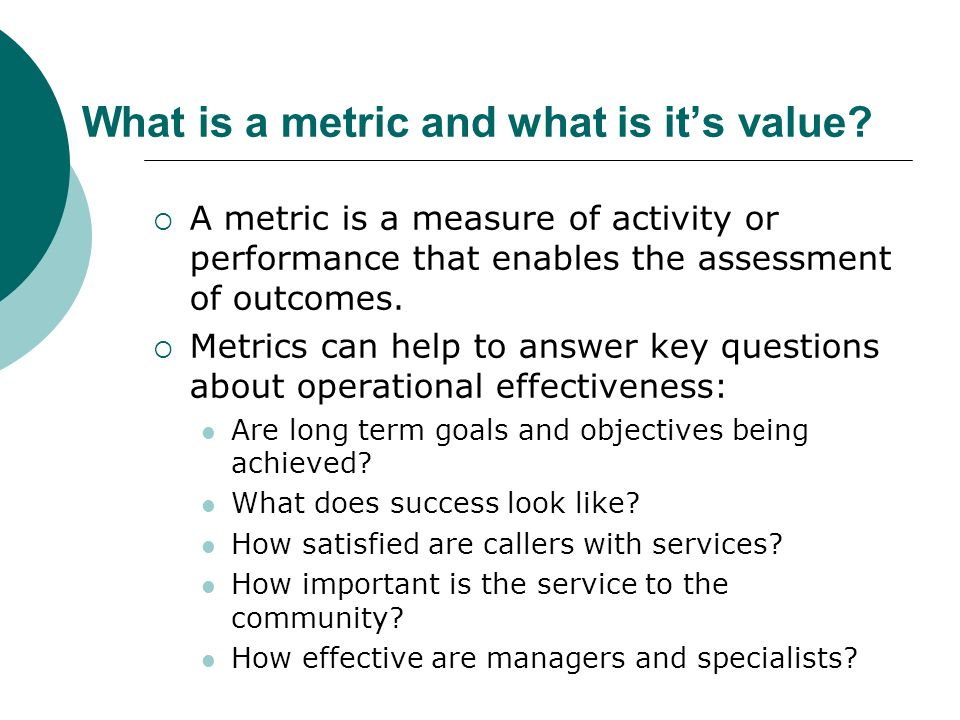 What is a metric and what is its value.