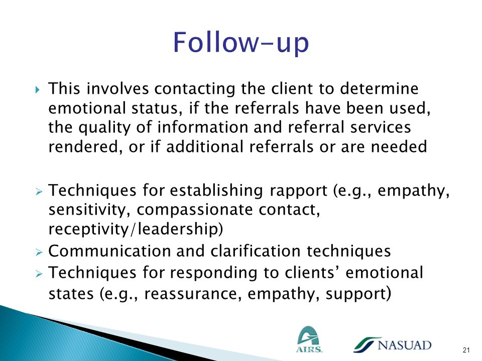 This involves contacting the client to determine emotional status, if the referrals have been used, the quality of information and referral services r